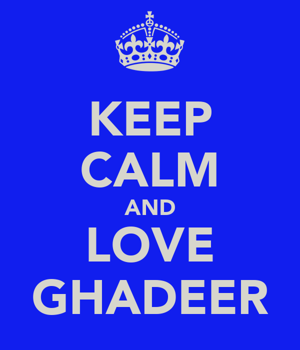 KEEP CALM AND LOVE GHADEER