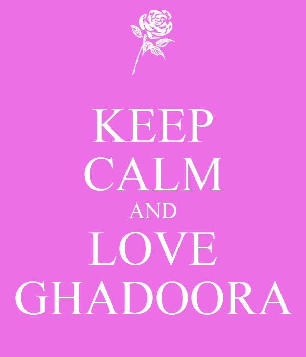 KEEP CALM AND LOVE GHADOORA