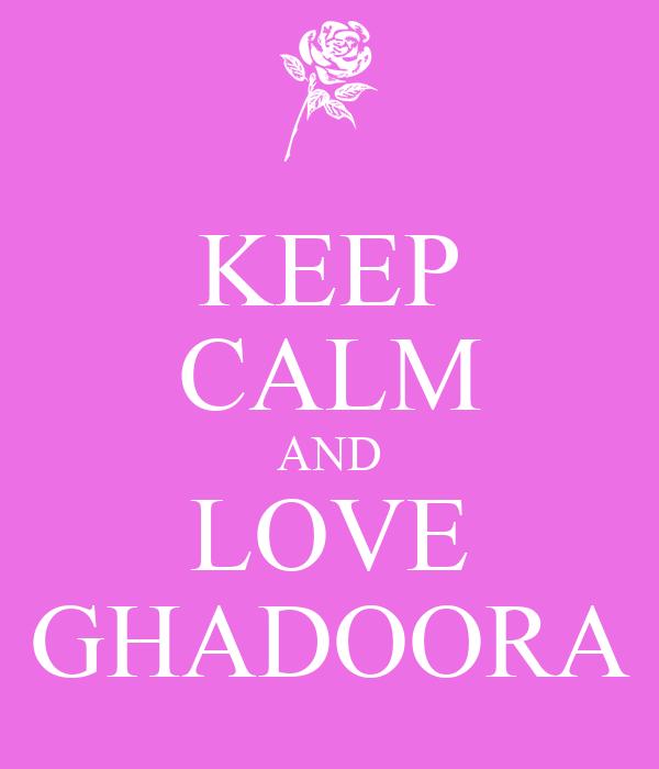 KEEP CALM AND LOVE GHADOORA