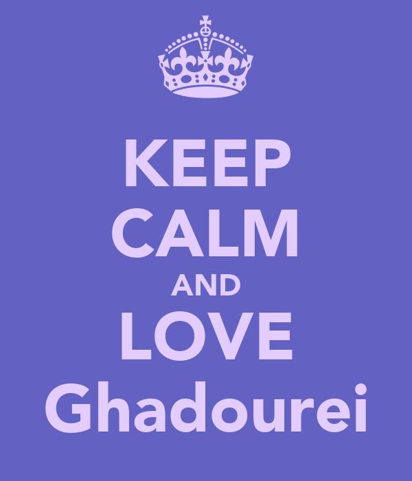 KEEP CALM AND LOVE Ghadourei