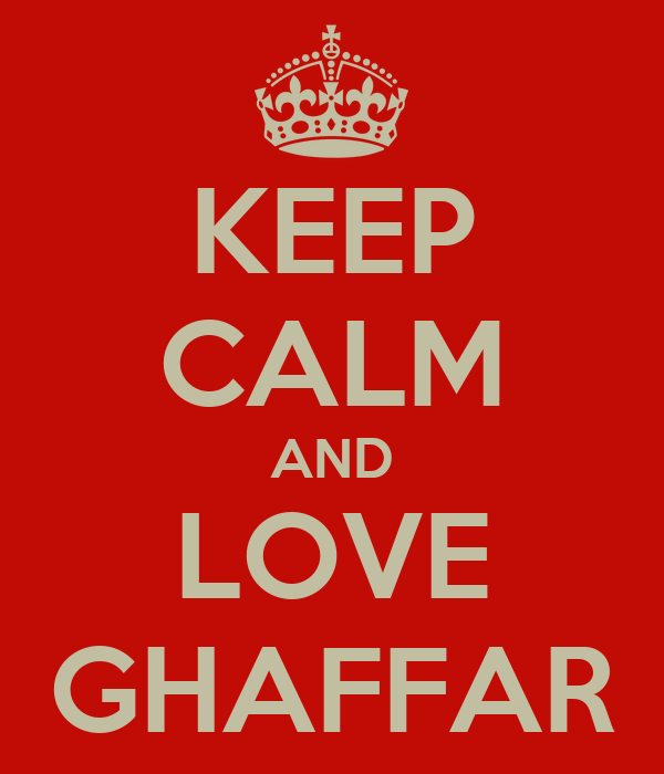 KEEP CALM AND LOVE GHAFFAR