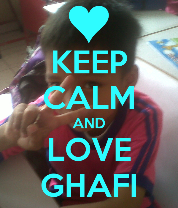 KEEP CALM AND LOVE GHAFI