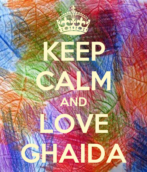 KEEP CALM AND LOVE GHAIDA