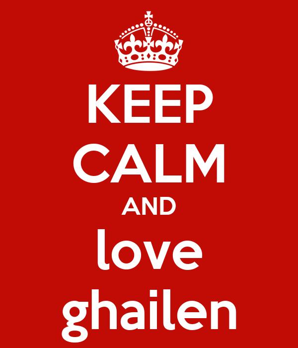KEEP CALM AND love ghailen