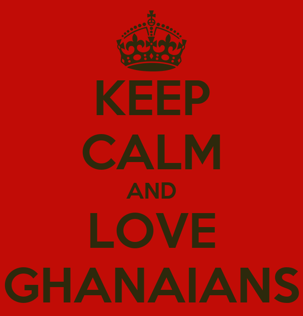 KEEP CALM AND LOVE GHANAIANS