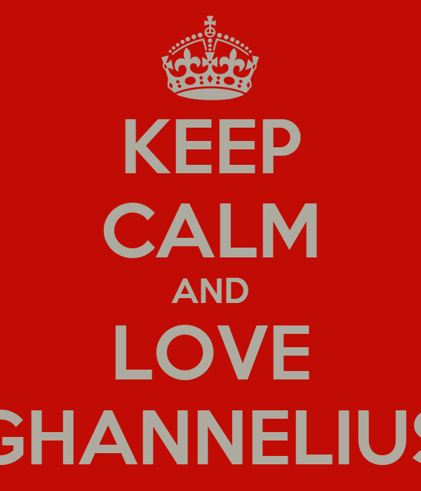 KEEP CALM AND LOVE GHANNELIUS