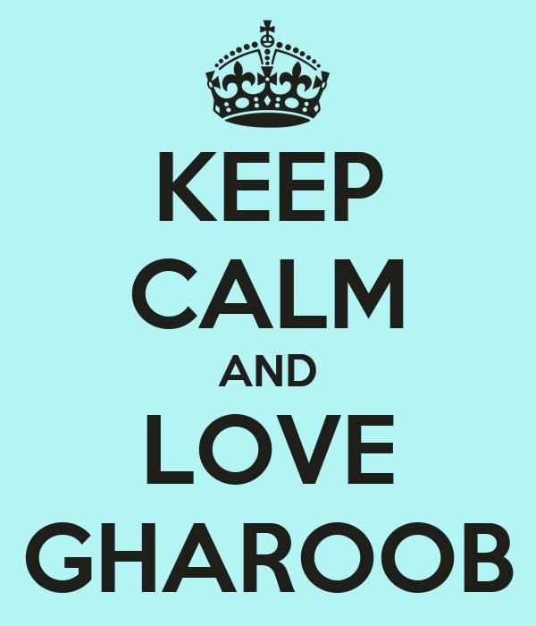KEEP CALM AND LOVE GHAROOB