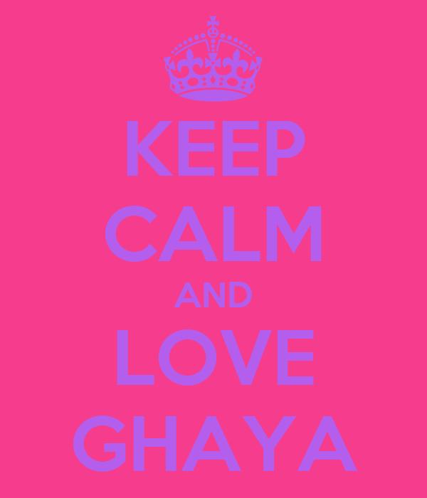 KEEP CALM AND LOVE GHAYA