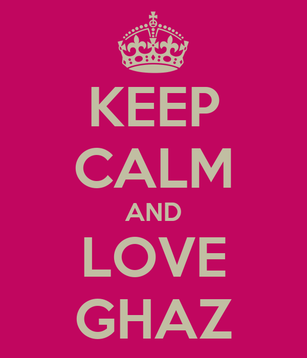 KEEP CALM AND LOVE GHAZ