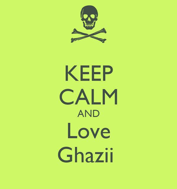 KEEP CALM AND Love Ghazii