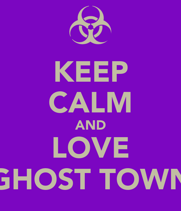 KEEP CALM AND LOVE GHOST TOWN