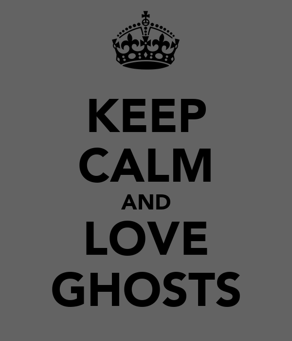 KEEP CALM AND LOVE GHOSTS