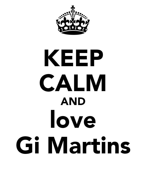 KEEP CALM AND love Gi Martins
