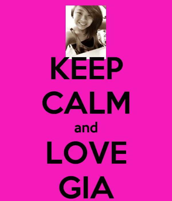 KEEP CALM and LOVE GIA