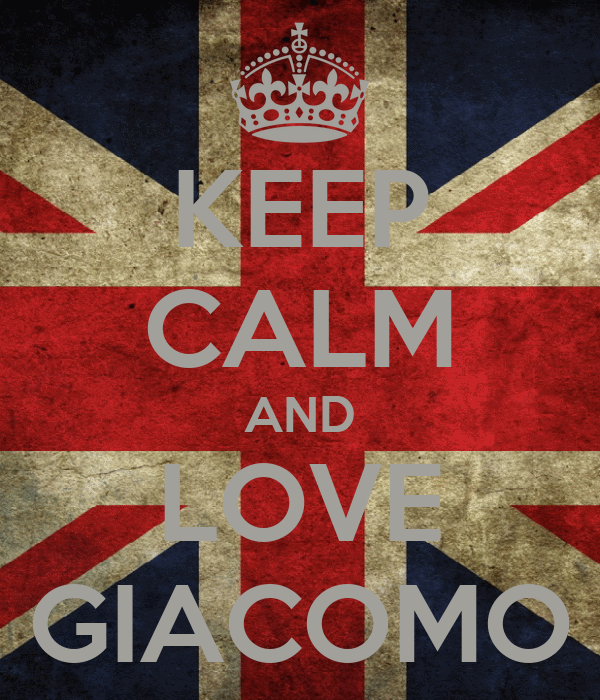 KEEP CALM AND LOVE GIACOMO