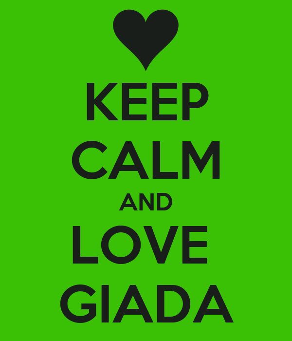 KEEP CALM AND LOVE  GIADA