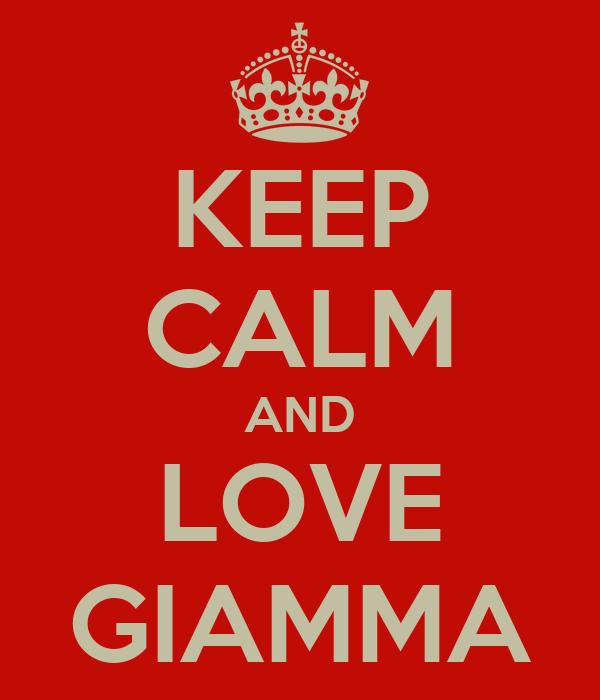 KEEP CALM AND LOVE GIAMMA