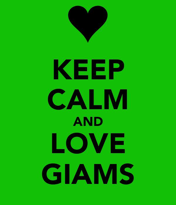 KEEP CALM AND LOVE GIAMS