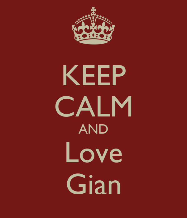 KEEP CALM AND Love Gian