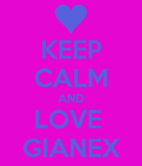 KEEP CALM AND LOVE  GIANEX