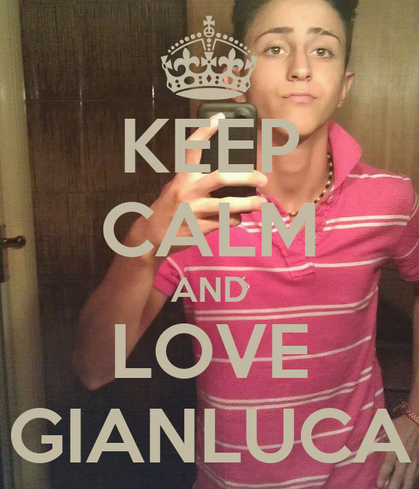KEEP CALM AND LOVE GIANLUCA