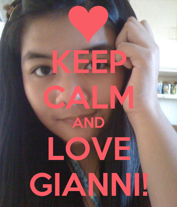 KEEP CALM AND LOVE GIANNI!