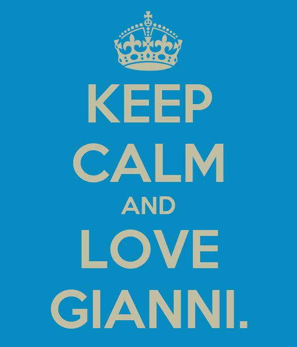 KEEP CALM AND LOVE GIANNI.