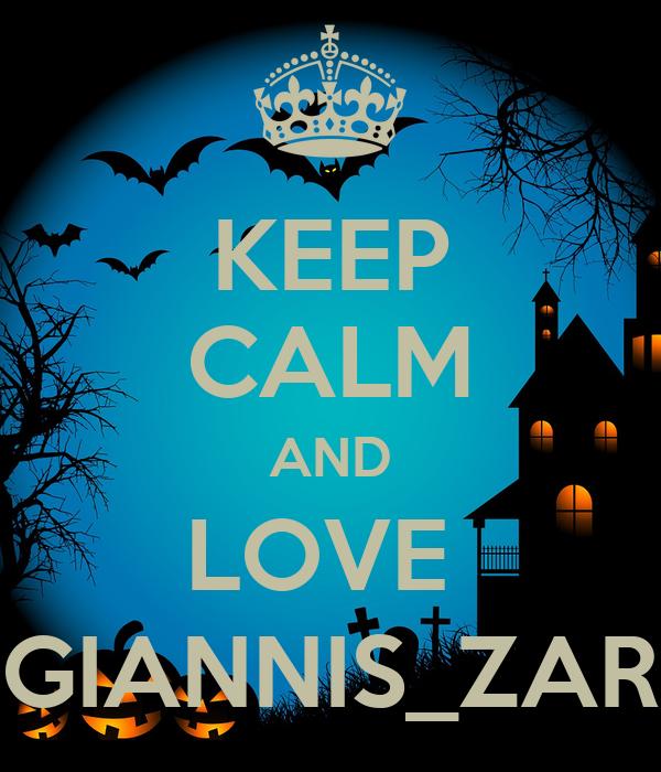 KEEP CALM AND LOVE  GIANNIS_ZAR