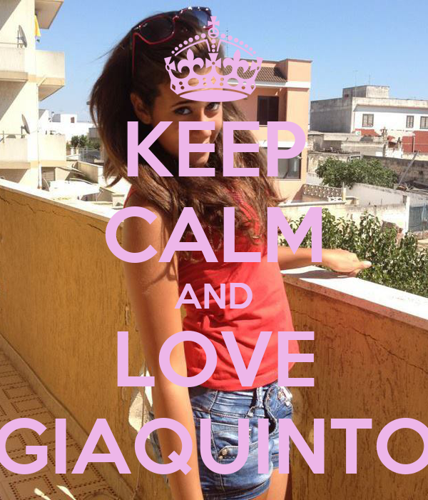 KEEP CALM AND LOVE GIAQUINTO