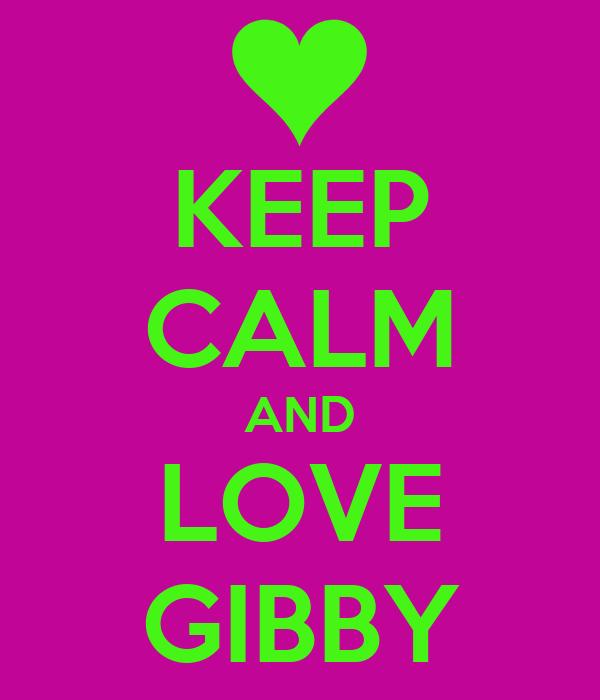 KEEP CALM AND LOVE GIBBY