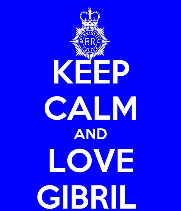 KEEP CALM AND LOVE GIBRIL