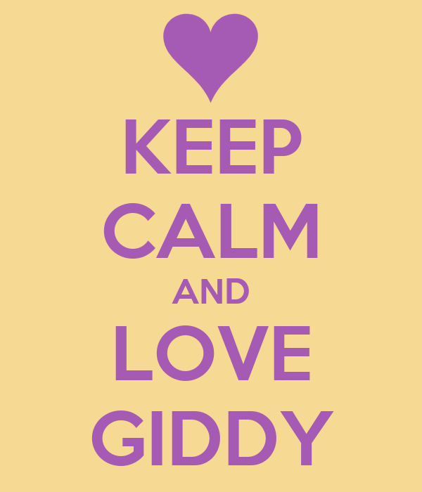 KEEP CALM AND LOVE GIDDY