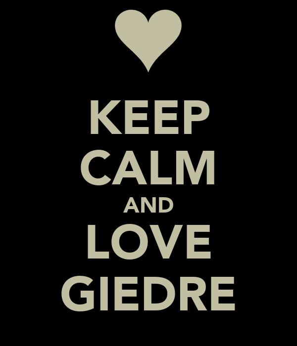 KEEP CALM AND LOVE GIEDRE
