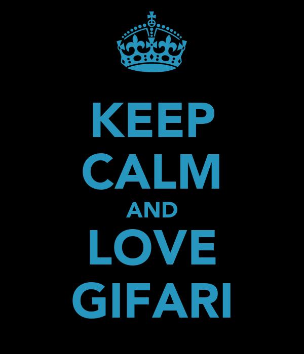 KEEP CALM AND LOVE GIFARI