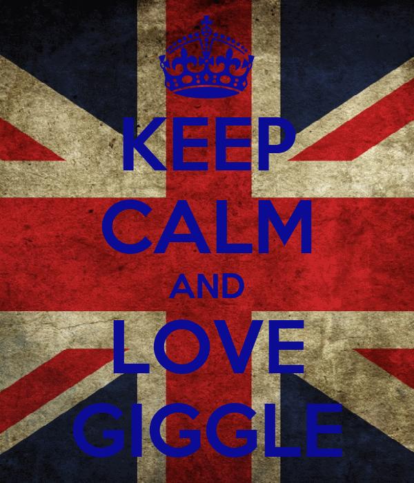 KEEP CALM AND LOVE GIGGLE