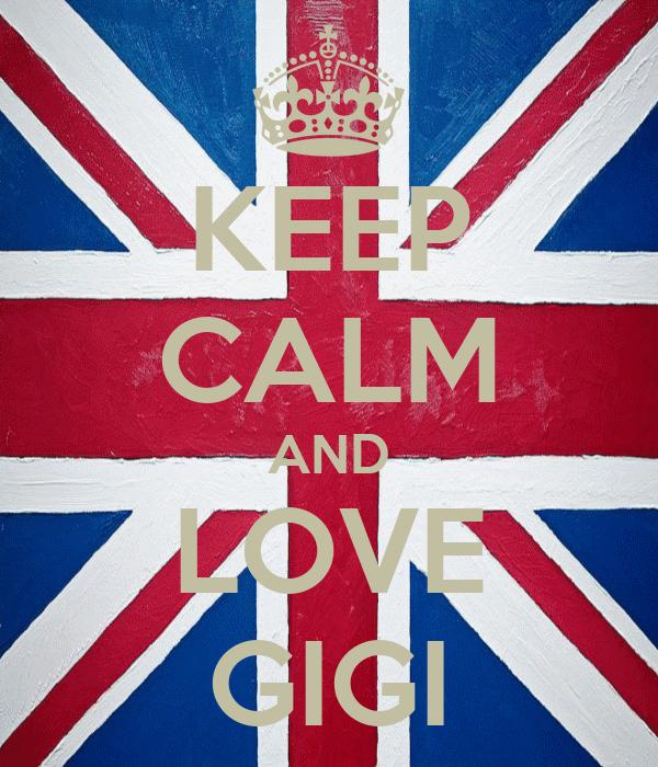 KEEP CALM AND LOVE GIGI