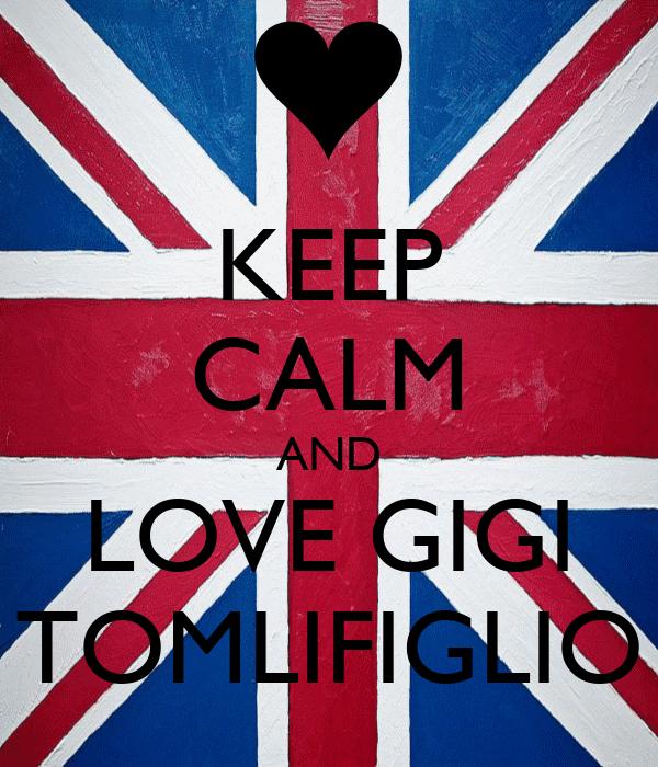 KEEP CALM AND LOVE GIGI TOMLIFIGLIO