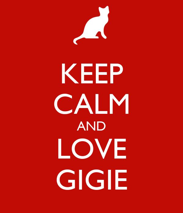 KEEP CALM AND LOVE GIGIE
