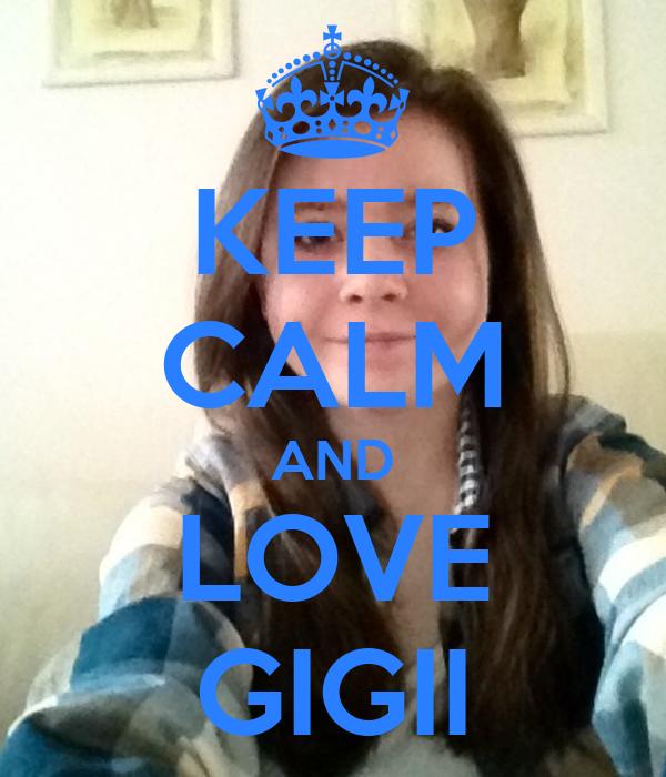 KEEP CALM AND LOVE GIGII