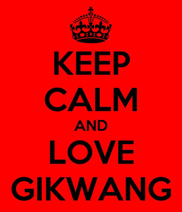 KEEP CALM AND LOVE GIKWANG