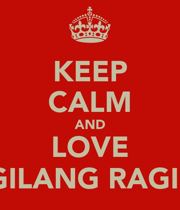 KEEP CALM AND LOVE GILANG RAGIL