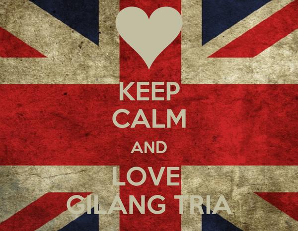 KEEP CALM AND LOVE  GILANG TRIA