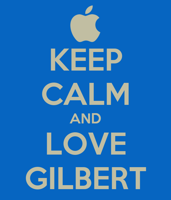 KEEP CALM AND LOVE GILBERT