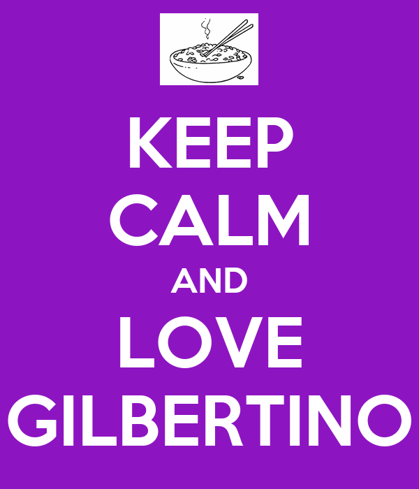 KEEP CALM AND LOVE GILBERTINO