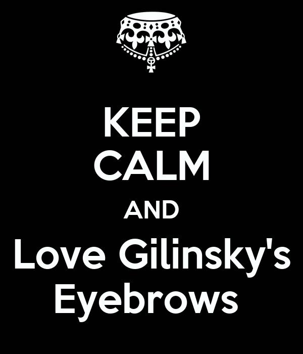 KEEP CALM AND  Love Gilinsky's  Eyebrows