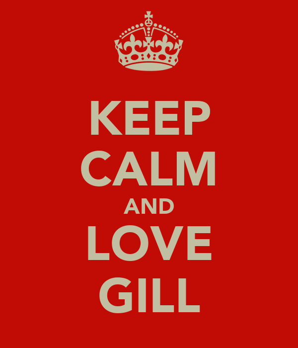 KEEP CALM AND LOVE GILL
