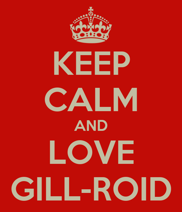 KEEP CALM AND LOVE GILL-ROID