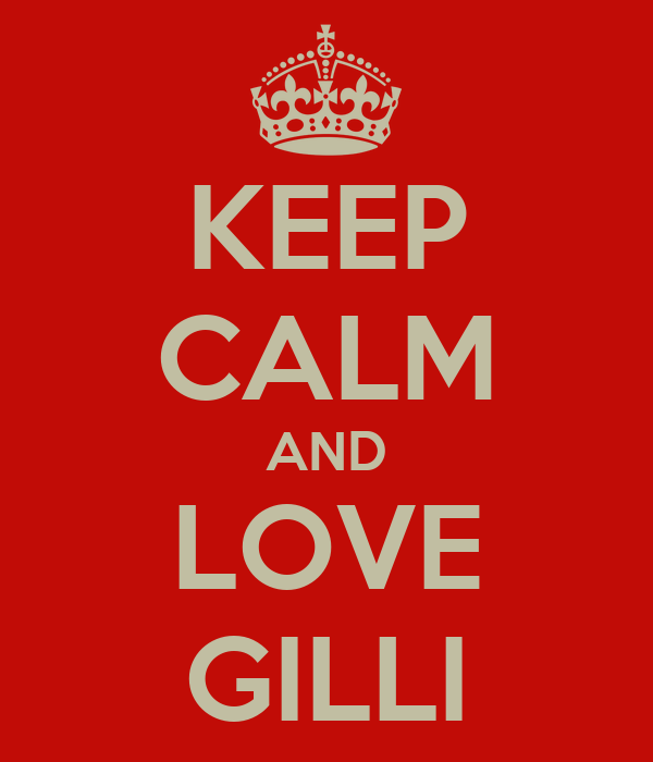 KEEP CALM AND LOVE GILLI