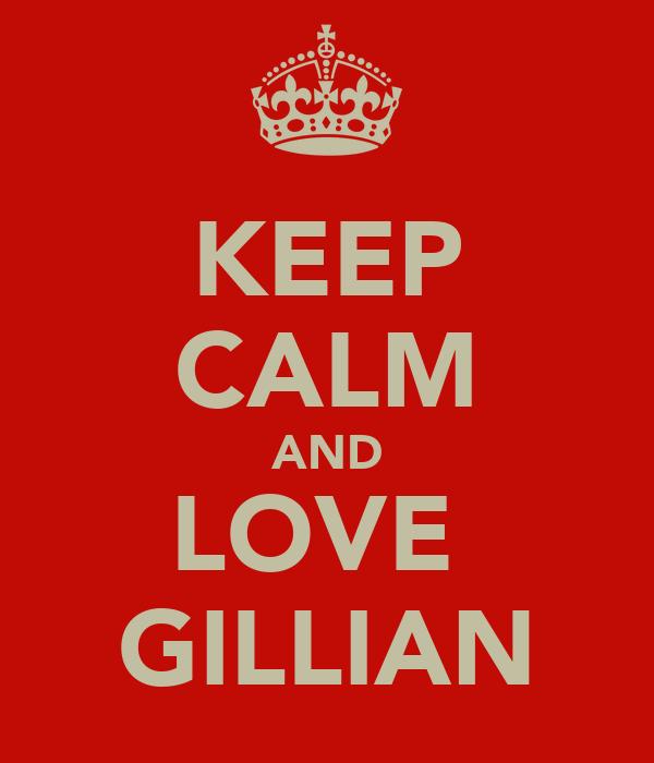 KEEP CALM AND LOVE  GILLIAN