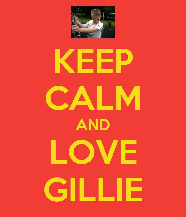 KEEP CALM AND LOVE GILLIE